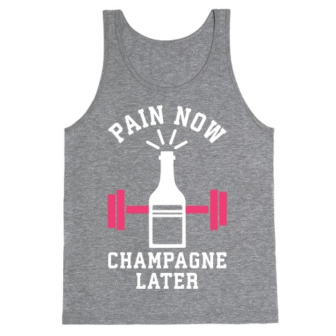 Pain Now Champagne Later Tank Top