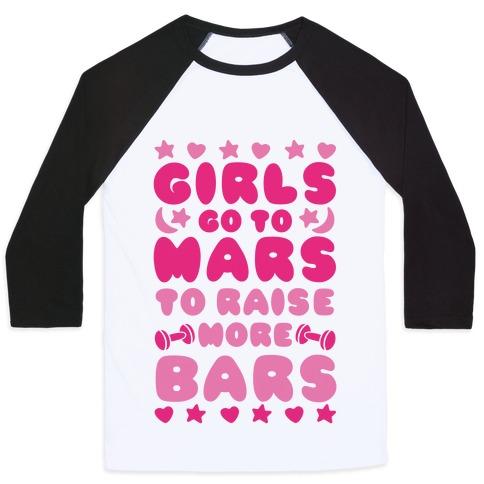 Girls Go To Mars To Raise More Bars Baseball Tee