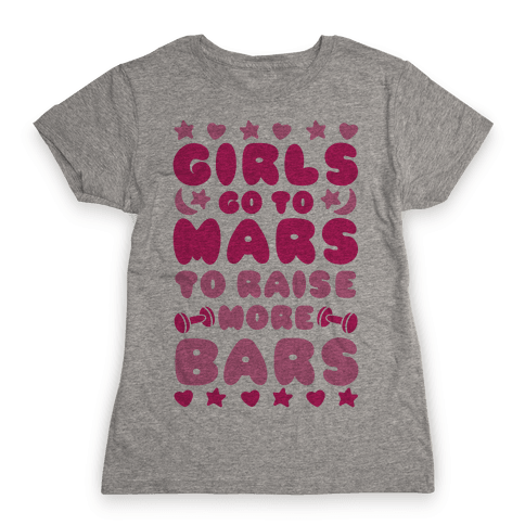 Girls Go To Mars To Raise More Bars Womens T-Shirt