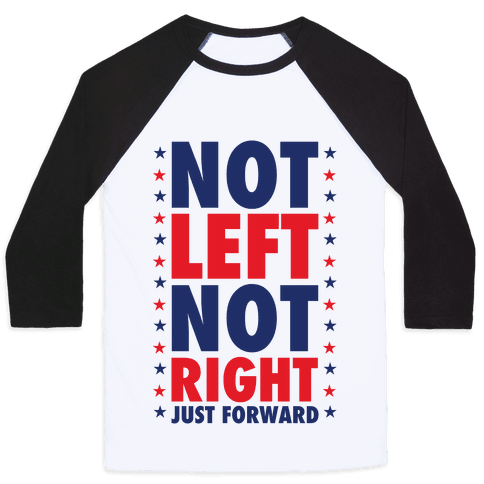 Not Left Not Right Baseball Tee