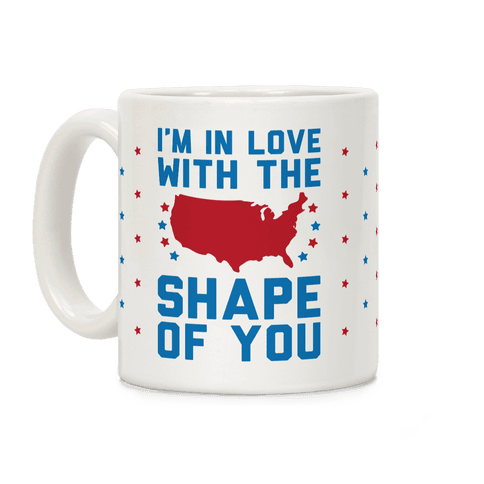 I'm In Love With The Shape Of You Merica Coffee Mug
