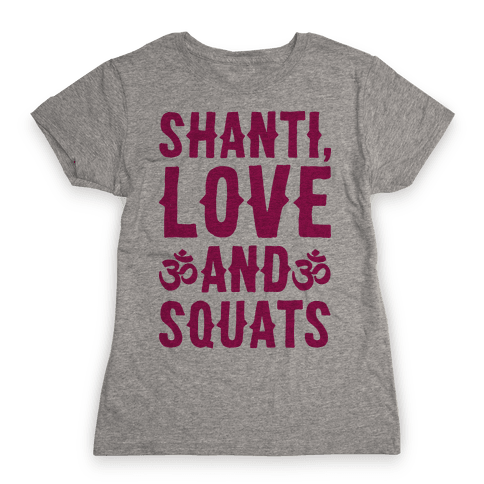 Shanti Love and Squats Womens T-Shirt