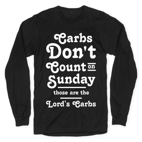 Carbs Don't Count on Sunday Those are the Lords Carbs Long Sleeve T-Shirt