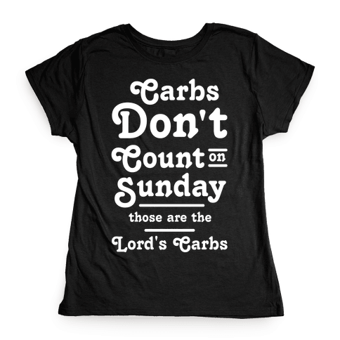 Carbs Don't Count on Sunday Those are the Lords Carbs Womens T-Shirt