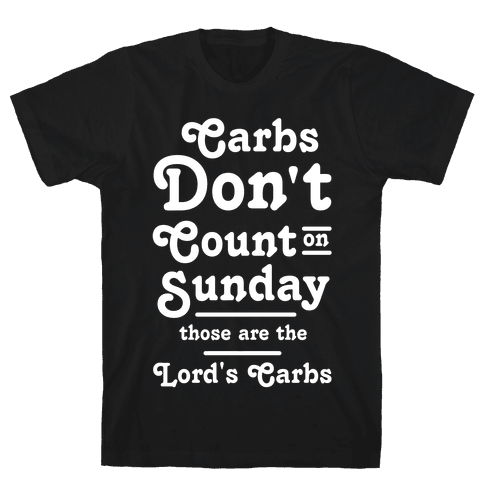 Carbs Don't Count on Sunday Those are the Lords Carbs Mens/Unisex T-Shirt