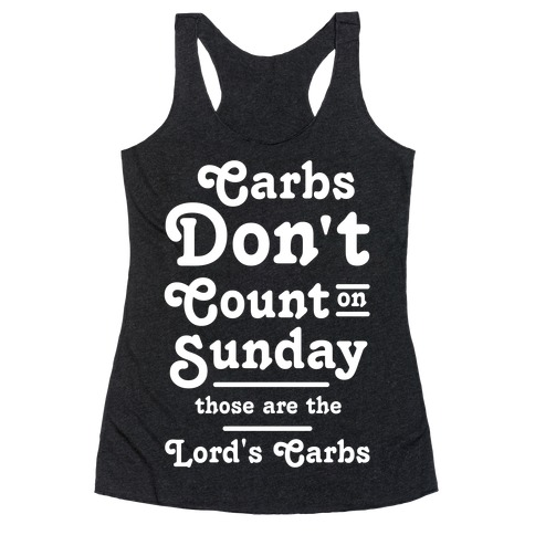 Carbs Don't Count on Sunday Those are the Lords Carbs Racerback Tank Top