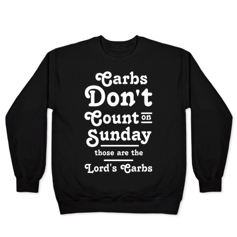Carbs Don't Count on Sunday Those are the Lords Carbs Pullover