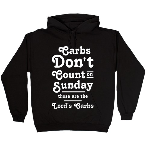 Carbs Don't Count on Sunday Those are the Lords Carbs Hooded Sweatshirt