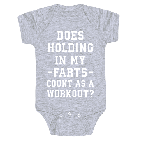 Does Holding in my Farts Count as a Workout Baby Onesy