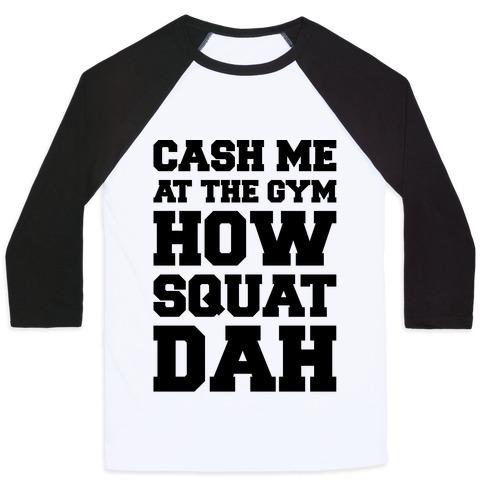 Cash Me At The Gym  Baseball Tee