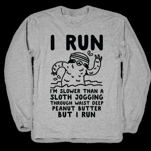 I Run I'm Slower than Sloth Jogging in Waist High Peanut butter But I Run Long Sleeve T-Shirt