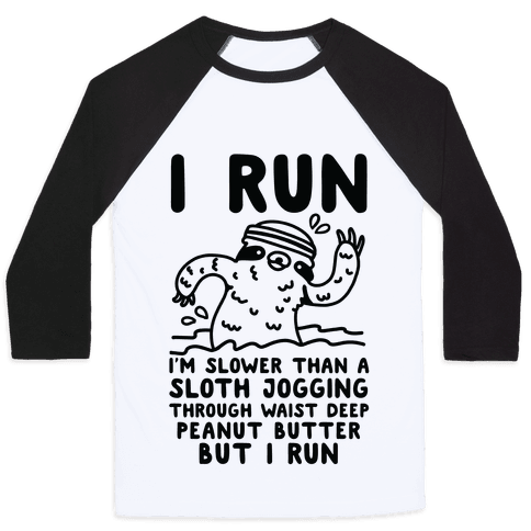 I Run I'm Slower than Sloth Jogging in Waist High Peanut butter But I Run Baseball Tee