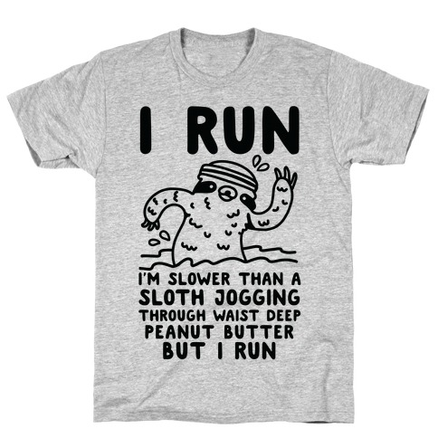 I Run I'm Slower than Sloth Jogging in Waist High Peanut butter But I Run T-Shirt