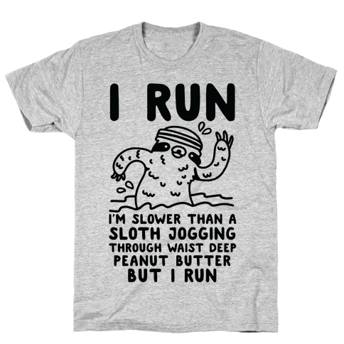 I Run I'm Slower than Sloth Jogging in Waist High Peanut butter But I Run Mens/Unisex T-Shirt