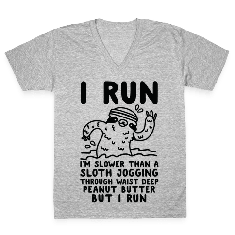 I Run I'm Slower than Sloth Jogging in Waist High Peanut butter But I Run V-Neck Tee Shirt