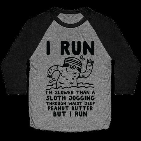 I Run I'm Slower than Sloth Jogging in Waist High Peanut butter But I Run Baseball Tee