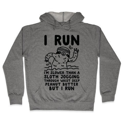 I Run I'm Slower than Sloth Jogging in Waist High Peanut butter But I Run Hooded Sweatshirt