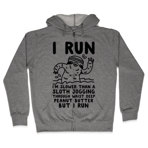 I Run I'm Slower than Sloth Jogging in Waist High Peanut butter But I Run Zip Hoodie