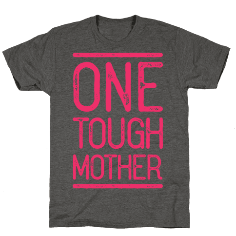 One Tough Mother Mens/Unisex T-Shirt