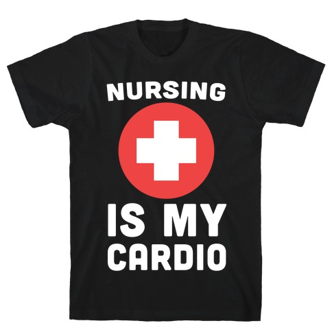 Nursing is My Cardio T-Shirt