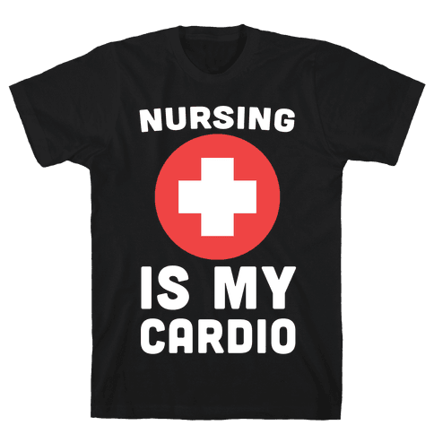 Nursing is My Cardio Tee