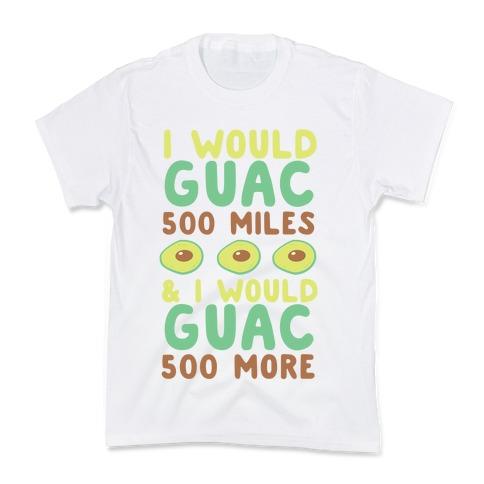 I Would Guac 500 Miles Kids T-Shirt