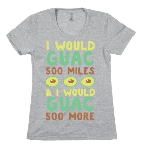 I Would Guac 500 Miles Womens T-Shirt