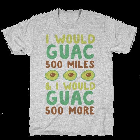 I Would Guac 500 Miles Mens/Unisex T-Shirt