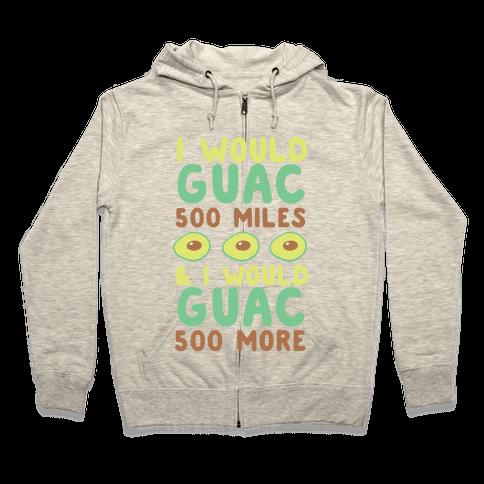 I Would Guac 500 Miles  Zip Hoodie