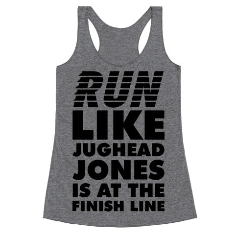Run Like Jughead is at the Finish Line Racerback Tank Top