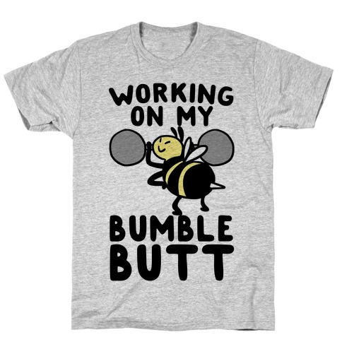 Working on My Bumble Butt T-Shirt