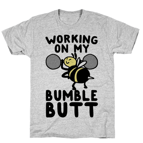 Working on My Bumble Butt Mens/Unisex T-Shirt