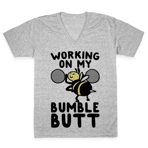 Working on My Bumble Butt V-Neck Tee Shirt
