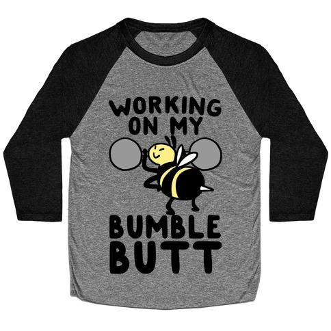 Working on My Bumble Butt Baseball Tee