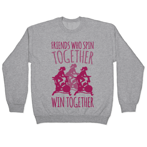 Friends Who Spin Together Win Together Pullover