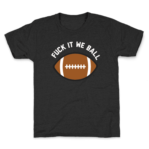 F*** It We Ball (Football) Kids T-Shirt
