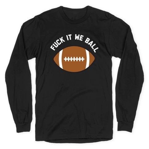 F*** It We Ball (Football) Long Sleeve T-Shirt