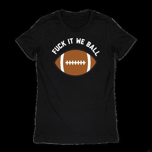 F*** It We Ball (Football) Womens T-Shirt