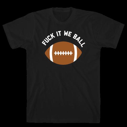 F*** It We Ball (Football) Mens/Unisex T-Shirt
