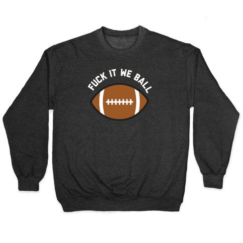 F*** It We Ball (Football) Pullover