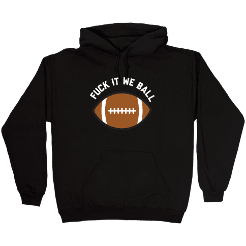 F*** It We Ball (Football) Hooded Sweatshirt