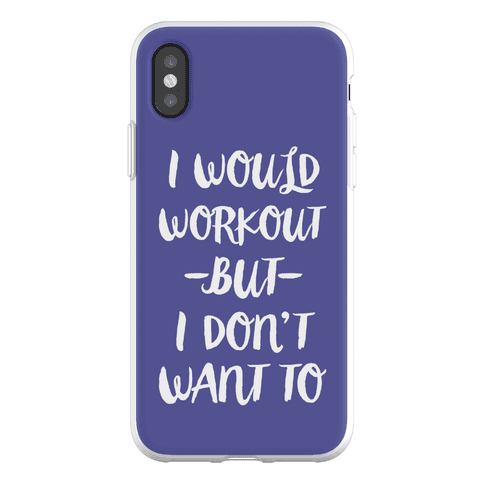 I Would Workout But I Don't Want To Phone Flexi-Case