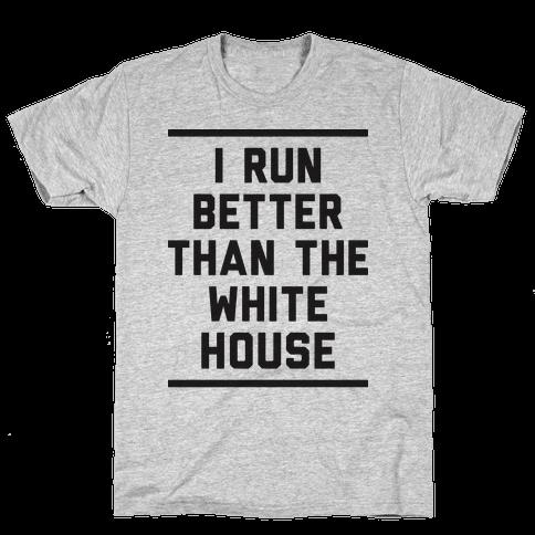 I Run Better Than The White House Mens T-Shirt