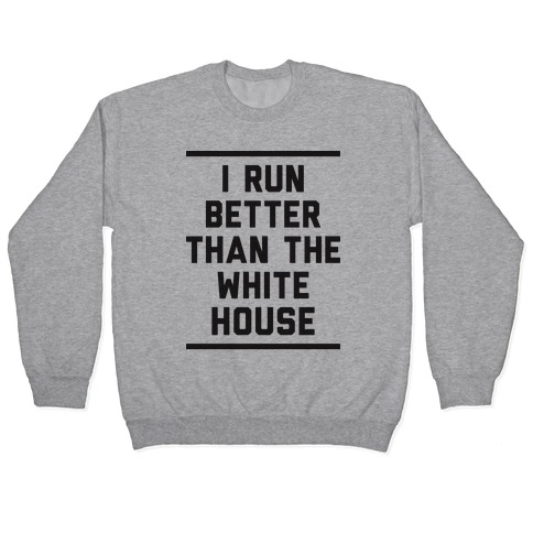 I Run Better Than The White House Pullover
