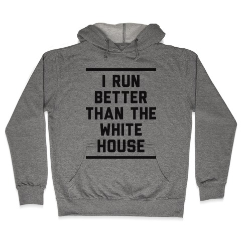I Run Better Than The White House Hooded Sweatshirt