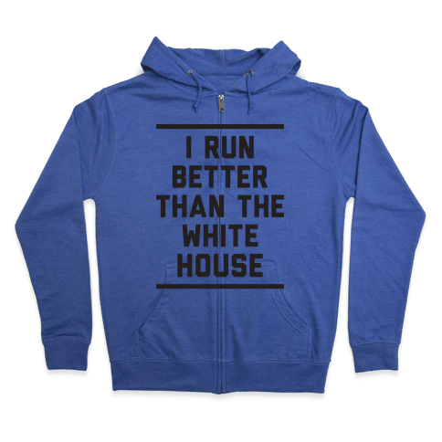 I Run Better Than The White House Zip Hoodie