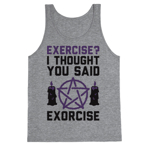Exercise? I Though You Said Exorcise Tank Top