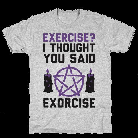 Exercise? I Though You Said Exorcise Mens T-Shirt