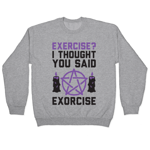 Exercise? I Though You Said Exorcise Pullover