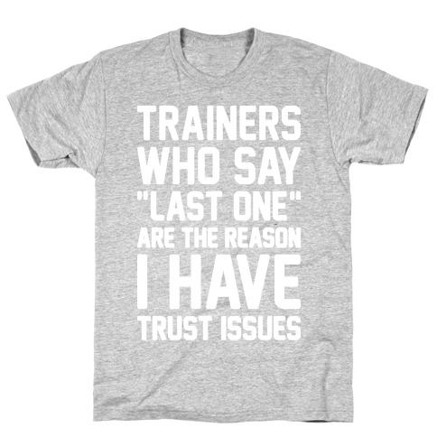 "Trainers Who Say ""Last One"" Are The Reason I Have Trust Issues T-Shirt"
